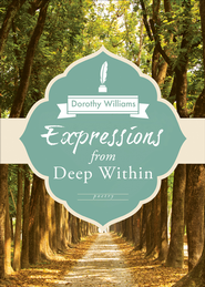 Expressions from Deep Within - eBook  -     By: Dorothy Williams