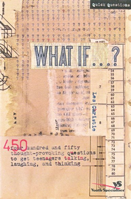 What If . . . ?: 450 Thought Provoking Questions to Get Teenagers Talking, Laughing, and Thinking - eBook  -     By: Les Christie