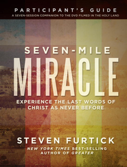 Seven-Mile Miracle Participant's Guide: Experience the Last Words of Christ As Never Before - eBook  -     By: Steven Furtick