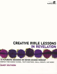 Creative Bible Lessons in Revelation: 12 Futuristic Sessions on Never-Ending Worship - eBook  -     By: Randy Southern