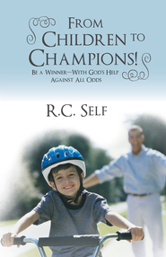 From Children to Champions!: Be a Winner - With God's Help Against All Odds - eBook  -     By: R.C. Self