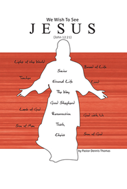 We Wish to See Jesus - eBook  -     By: Pastor Dennis Thomas