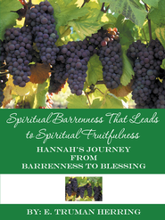 Spiritual Barrenness That Leads to Spiritual Fruitfulness: Hannah's Journey from Barrenness to Blessing - eBook  -     By: E. Truman Herring