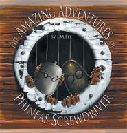 The Amazing Adventures of Phineas Screwdriver - eBook  -     By: J.M. Fee