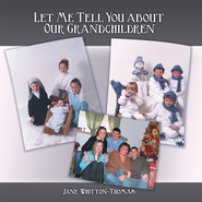 Let Me Tell You about Our Grandchildren - eBook  -     By: Jane Whitton-Thomas