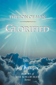 The Son of Man Glorified: Book #1 of the Son of Man Series - eBook  -     By: Jeff Reintgen