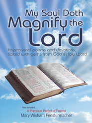 My Soul Doth Magnify the Lord: Inspirational poems and devotions, salted with gems from God's Holy Word - eBook  -     By: Mary Fenstermacher
