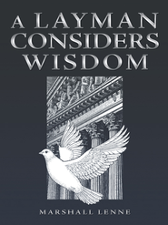 A Layman Considers Wisdom - eBook  -     By: Marshall Lenne