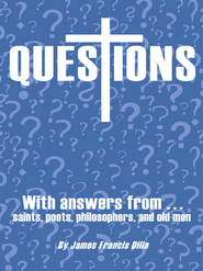 Questions: With Answers from Saints,Poets, Philosophers, and Old Men - eBook  -     By: James Dille