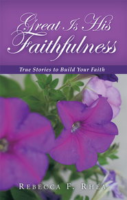 Great Is His Faithfulness: True Stories to Build Your Faith - eBook  -     By: Rebecca Rhea