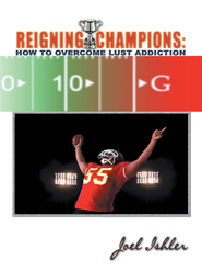 Reigning Champions: Overcoming Lust Addiction - eBook  -     By: Joel Ishler