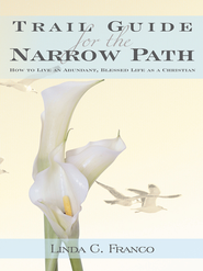 Trail Guide for the Narrow Path: How to Live an Abundant, Blessed Life as a Christian - eBook  -     By: Linda Franco