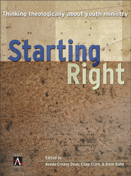 Starting Right: Thinking Theologically About Youth Ministry - eBook  -     Edited By: Kenda Creasy Dean, Dave Rahn     By: K. Dean, C. Clark & D. Rahn
