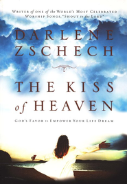 Kiss of Heaven, The: God's Favor to Empower Your Life Dream - eBook  -     By: Darlene Zschech