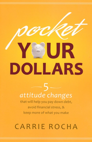 Pocket Your Dollars: 5 Attitude Changes That Will Help You Pay Down Debt, Avoid Financial Stress, & Keep More of What You Make - eBook  -     By: Carrie Rocha