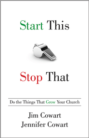 Start This, Stop That: Do the Things That Grow Your Church - eBook  -     By: Jim Cowart, Jennifer Cowart