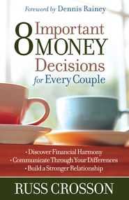 8 Important Money Decisions for Every Couple: *Discover Financial Harmony *Communicate Through Your Differences *Build a Stronger Relationship - eBook  -     By: Russ Crosson