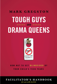 Tough Guys and Drama Queens Facilitator's Handbook: How Not to Get Blindsided by Your Child's Teen Years - eBook  -     By: Mark Gregston