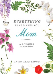 Everything That Makes You Mom: A Celebration of Memories - eBook  -     By: Laura Lynn Brown