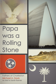 Papa was a Rolling Stone: Fathers of Charleston - eBook  -     By: Michael Davis