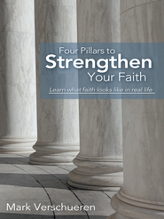 Four Pillars to Strengthen Your Faith: Learn What Faith Looks Like in Real Life - eBook  -     By: Mark Verschueren