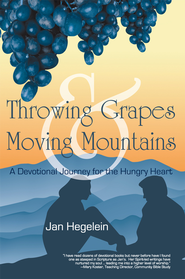 Throwing Grapes and Moving Mountains: A Devotional Journey for the Hungry Heart - eBook  -     By: Jan Hegelein