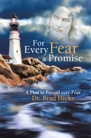For Every Fear a Promise: A Plan to Prevail over Fear - eBook  -     By: Brad Hicks