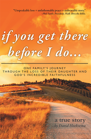 if you get there before I do...: One family's journey through the loss of their daughter and God's incredible faithfulness - eBook  -     By: David Hoeksema