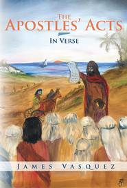 The Apostles' Acts - In Verse - eBook  -     By: James Vasquez