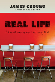 Real Life: A Christianity Worth Living Out - eBook  -     By: James Choung