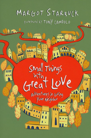 Small Things with Great Love: Adventures in Loving Your Neighbor - eBook  -     By: Margot Starbuck, Tony Campolo