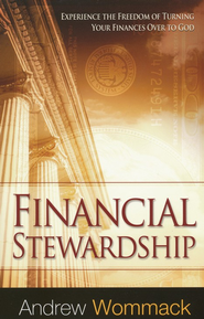 Financial Stewardship: Experience the Freedom of Turning Your Finances Over to God - eBook  -     By: Andrew Wommack