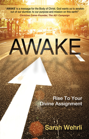 Awake: Rise to Your Divine Assignment - eBook  -     By: Sarah Wehrli
