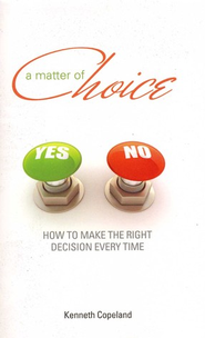 Matter of Choice: How To Make The Right Decision Every Time - eBook  -     By: Kenneth Copeland