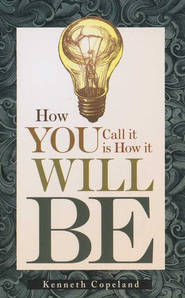 How You Call it is How it Will Be - eBook  -     By: Kenneth Copeland