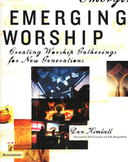Emerging Worship: Creating Worship Gatherings for New Generations - eBook  -     By: Dan Kimball