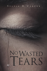 No Wasted Tears - eBook  -     By: Sylvia D. Carter