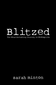 Blitzed: The Heartbreaking Journey to Redemption - eBook  -     By: Sarah Minton
