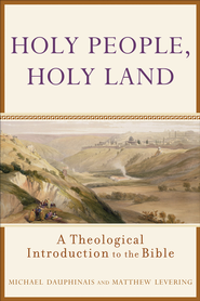 Holy People, Holy Land: A Theological Introduction to the Bible - eBook  -     By: Michael Dauphinais, Matthew Levering