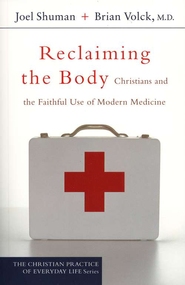 Reclaiming the Body (The Christian Practice of Everyday Life Book #): Christians and the Faithful Use of Modern Medicine - eBook  -     By: Joel Shuman, Brian Volck
