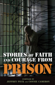 Stories of Faith & Courage from Prison - eBook  -     By: Jeffrey Peck, Connie Cameron