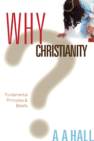 Why Christianity: Fundamental Principles and Beliefs - eBook  -     By: Al Hall
