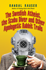 The Swedish Atheist, the Scuba Diver and Other Apologetic Rabbit Trails - eBook  -     By: Randal Rauser