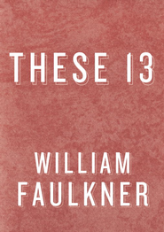 These 13 - eBook  -     By: William Faulkner