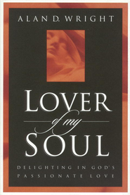 Lover of My Soul: Delighting in God's Passionate Love - eBook  -     By: Alan Wright