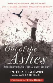 Out of the Ashes: The Restoration of a Burned Boy - eBook  -     By: Peter Gladwin