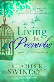 Living the Proverbs: Insights for the Daily Grind - eBook  -     By: Charles R. Swindoll