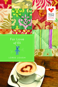 For Love of Eli: Quilts of Love Series - eBook  -     By: Loree Lough