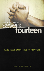 Second Chronicles Seven:Fourteen: A 28-Day Journey in Prayer - eBook  -     By: James T. Bradford