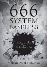 666 System Baseless: The World System Versus the Kingdom of God - eBook  -     By: Metfula Mcebo Michael
